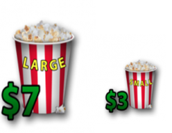 Large popcorn for $7 and small popcorn for $3
